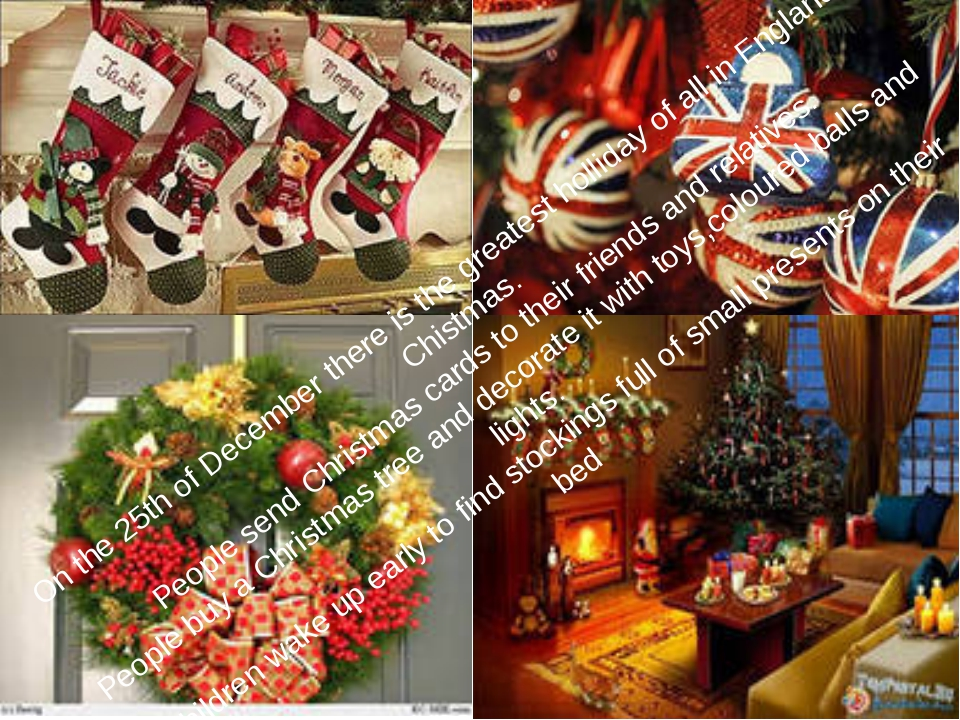 On the 25th of December there is the greatest holliday of all in England-Chi...