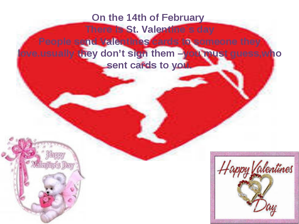 On the 14th of February There is St. Valentine`s day People send Valentines c...