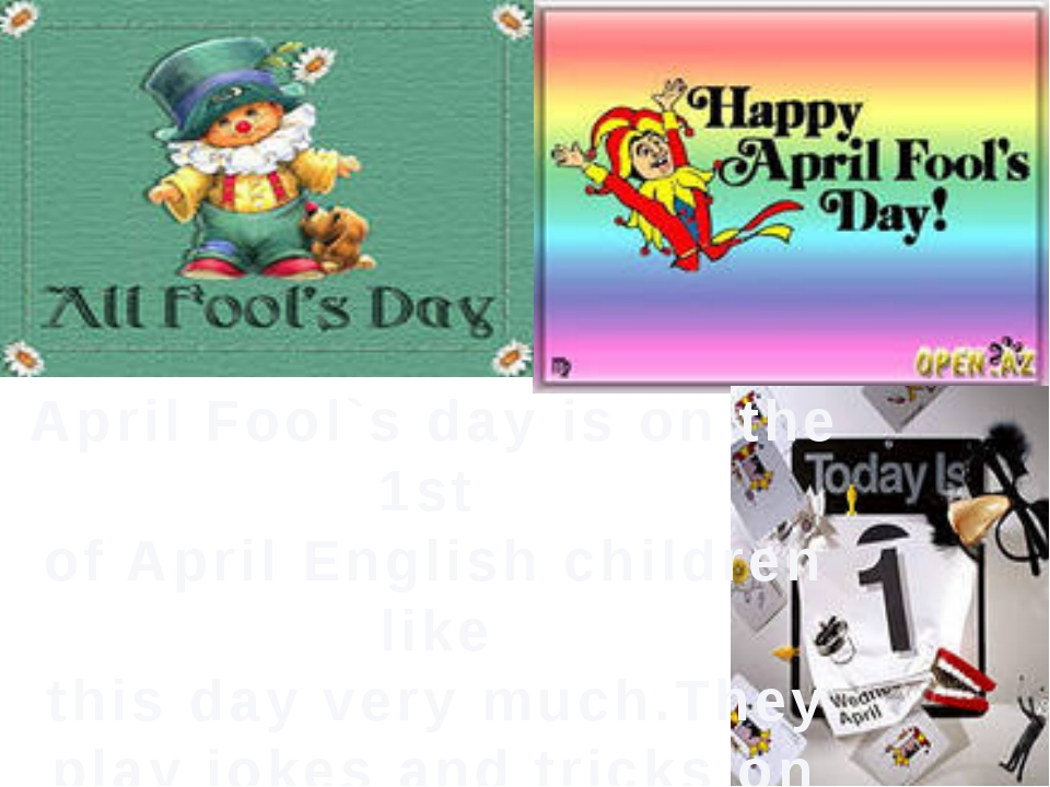 April Fool`s day is on the 1st of April English children like this day very m...