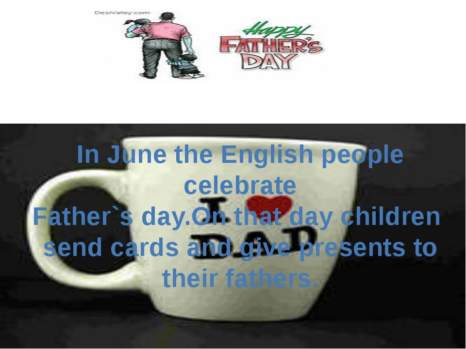 In June the English people celebrate Father`s day.On that day children send c...