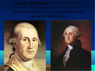 George Washington was chosen as the president of the Convention. He was known