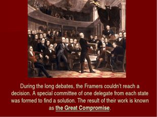 During the long debates, the Framers couldn't reach a decision. A special com