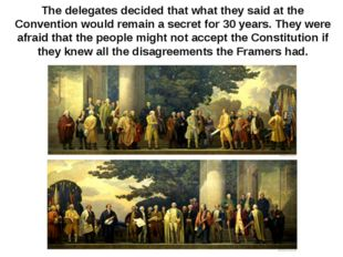 The delegates decided that what they said at the Convention would remain a se