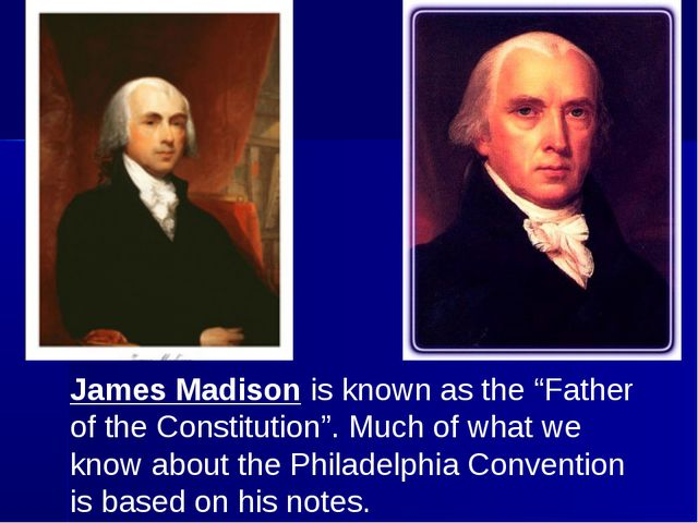 "James Madison is known as the ""Father of the Constitution"". Much of what we k..."