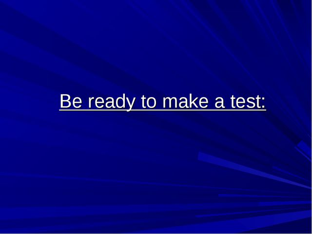 Be ready to make a test: