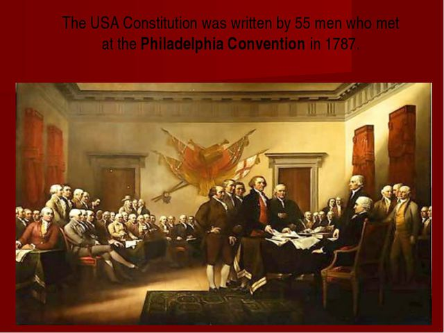 The USA Constitution was written by 55 men who met at the Philadelphia Conven...