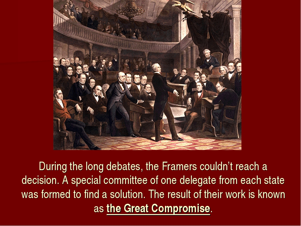 During the long debates, the Framers couldn't reach a decision. A special com...