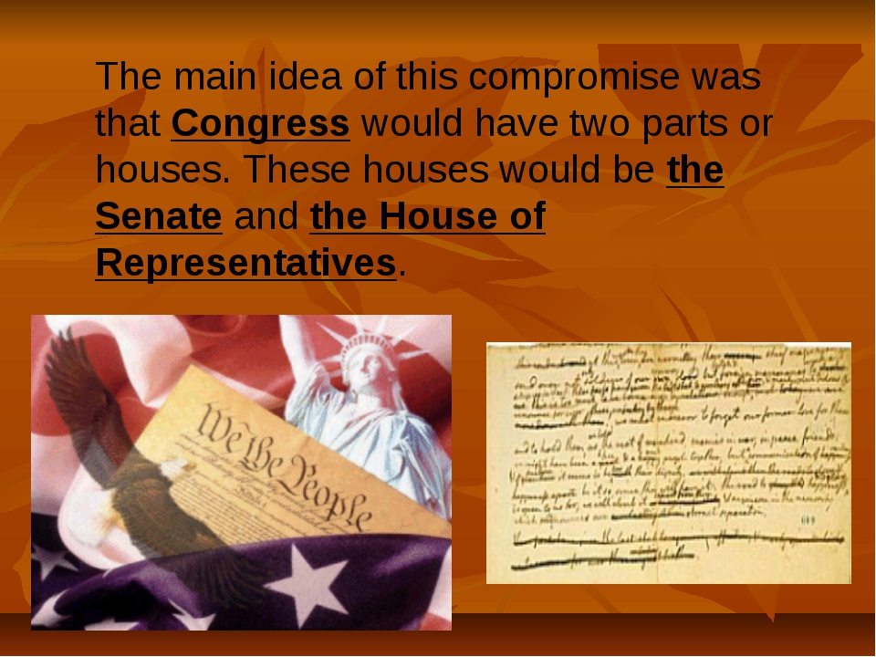 The main idea of this compromise was that Congress would have two parts or ho...