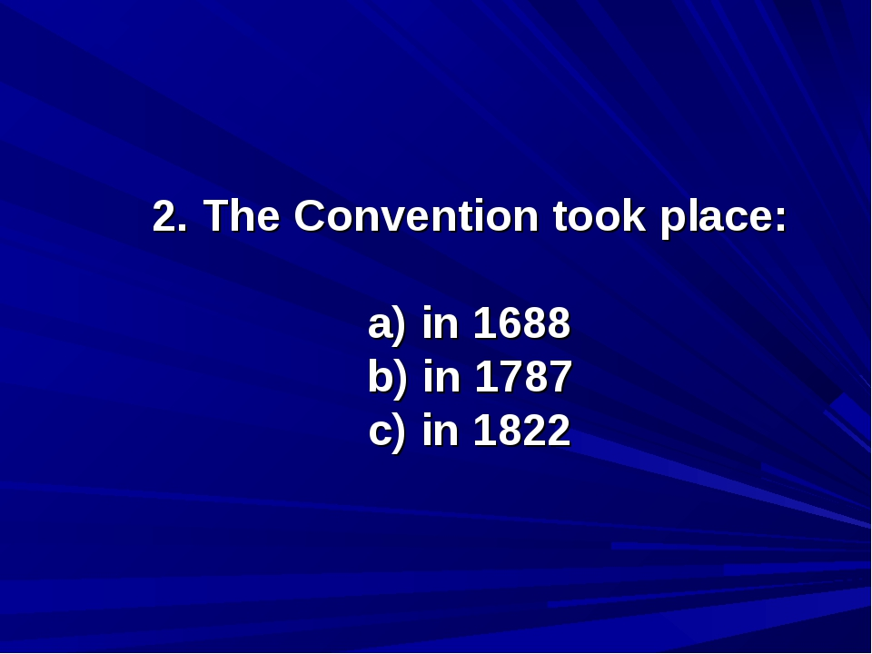 2. The Convention took place: a) in 1688 b) in 1787 c) in 1822