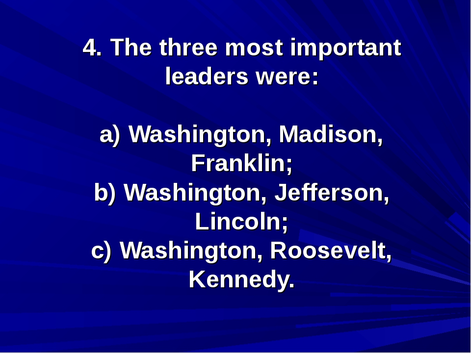 4. The three most important leaders were: a) Washington, Madison, Franklin; b...