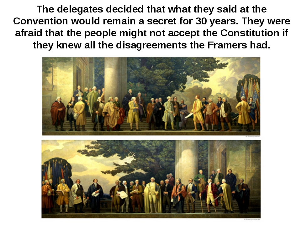 The delegates decided that what they said at the Convention would remain a se...