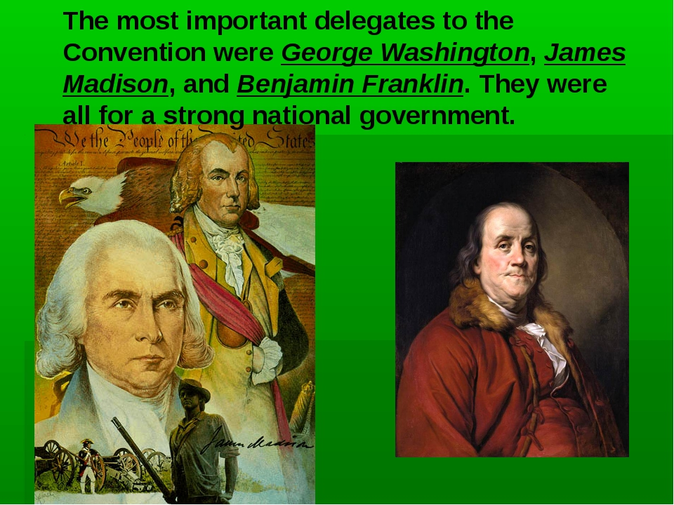 The most important delegates to the Convention were George Washington, James...