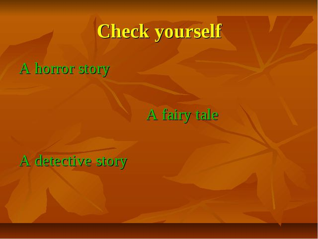 Check yourself A horror story A fairy tale A detective story