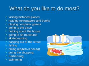 What do you like to do most? visiting historical places reading newspapers an