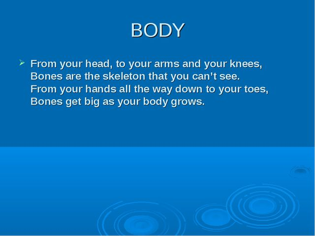 BODY From your head, to your arms and your knees, Bones are the skeleton that...