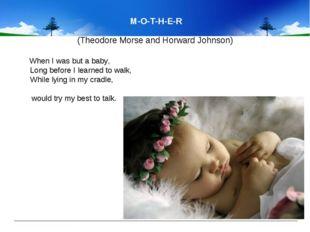M-O-T-H-E-R (Theodore Morse and Horward Johnson) When I was but a baby, Lon