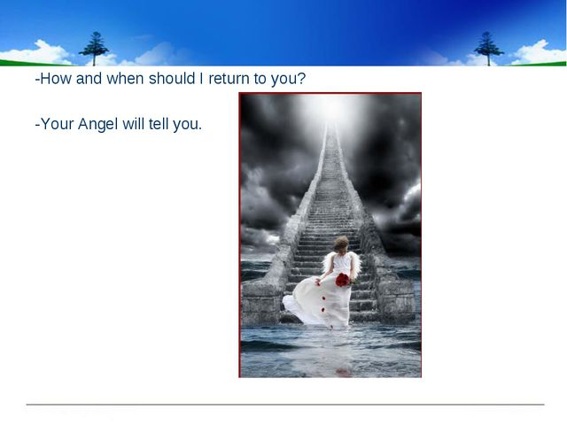 -How and when should I return to you? -Your Angel will tell you.
