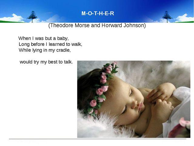 M-O-T-H-E-R (Theodore Morse and Horward Johnson) When I was but a baby, Lon...