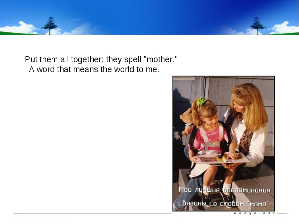 """Put them all together; they spell """"mother,"""" A word that means the world to m..."""