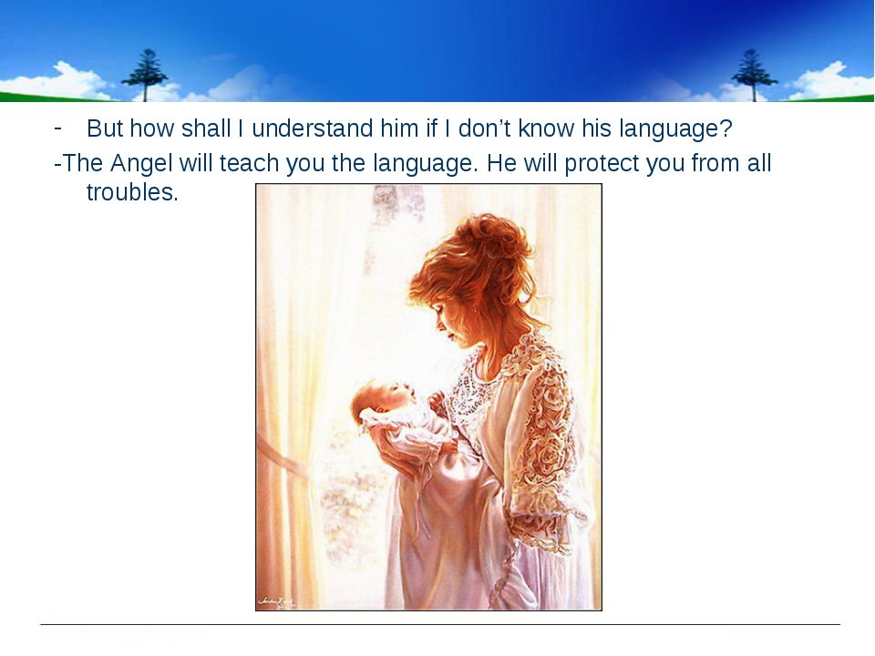 But how shall I understand him if I don't know his language? -The Angel will...