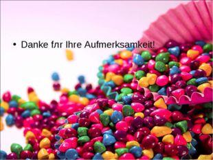 Danke fȕr Ihre Aufmerksamkeit!