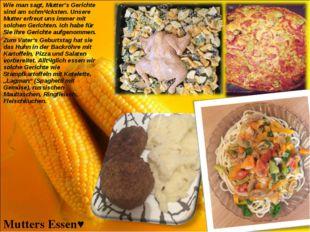 Mutters Essen♥ Wie man sagt, Mutter's Gerichte sind am schmȁcksten. Unsere Mu