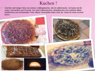 Kuchen ! Und hier sind einige Fotos von meinen Lieblingskuchen, die ich selbs