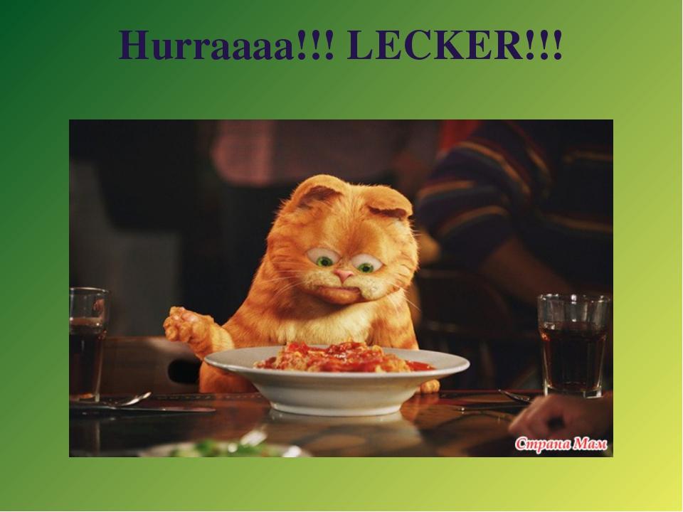 Hurraaaa!!! LECKER!!!