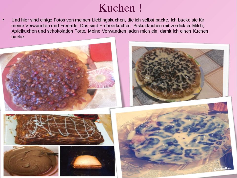 Kuchen ! Und hier sind einige Fotos von meinen Lieblingskuchen, die ich selbs...