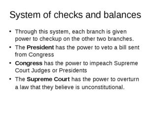 System of checks and balances Through this system, each branch is given power