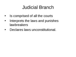 Judicial Branch Is comprised of all the courts Interprets the laws and punish