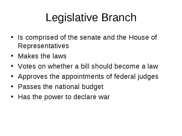 Legislative Branch Is comprised of the senate and the House of Representative...