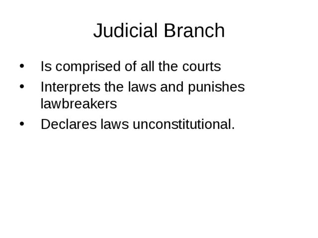 Judicial Branch Is comprised of all the courts Interprets the laws and punish...