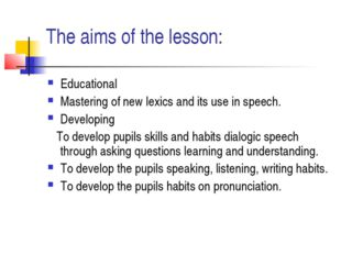 The aims of the lesson: Educational Mastering of new lexics and its use in sp
