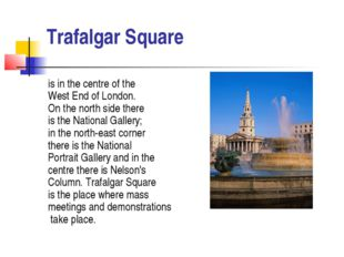 Trafalgar Square is in the centre of the West End of London. On the north sid