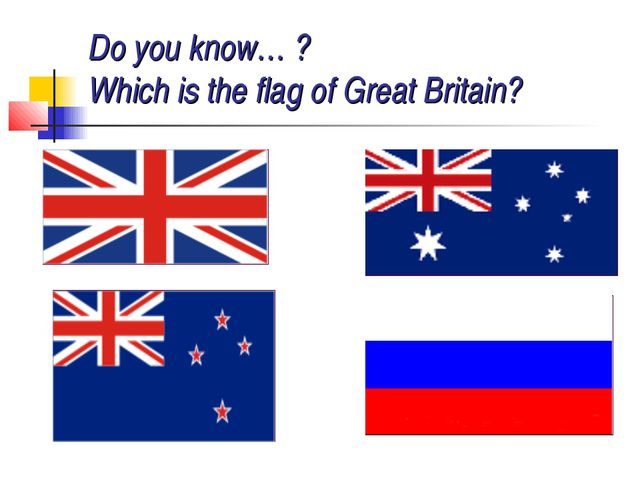 Do you know… ? Which is the flag of Great Britain?