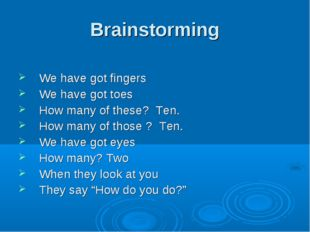Brainstorming We have got fingers We have got toes How many of these? Ten. Ho
