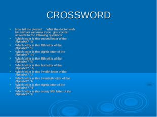 CROSSWORD Now tell me please! , What the doctor wish for animals we know if y
