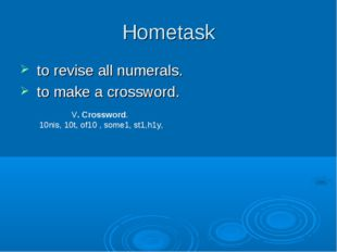 Hometask to revise all numerals. to make a crossword. V. Crossword. 10nis, 10