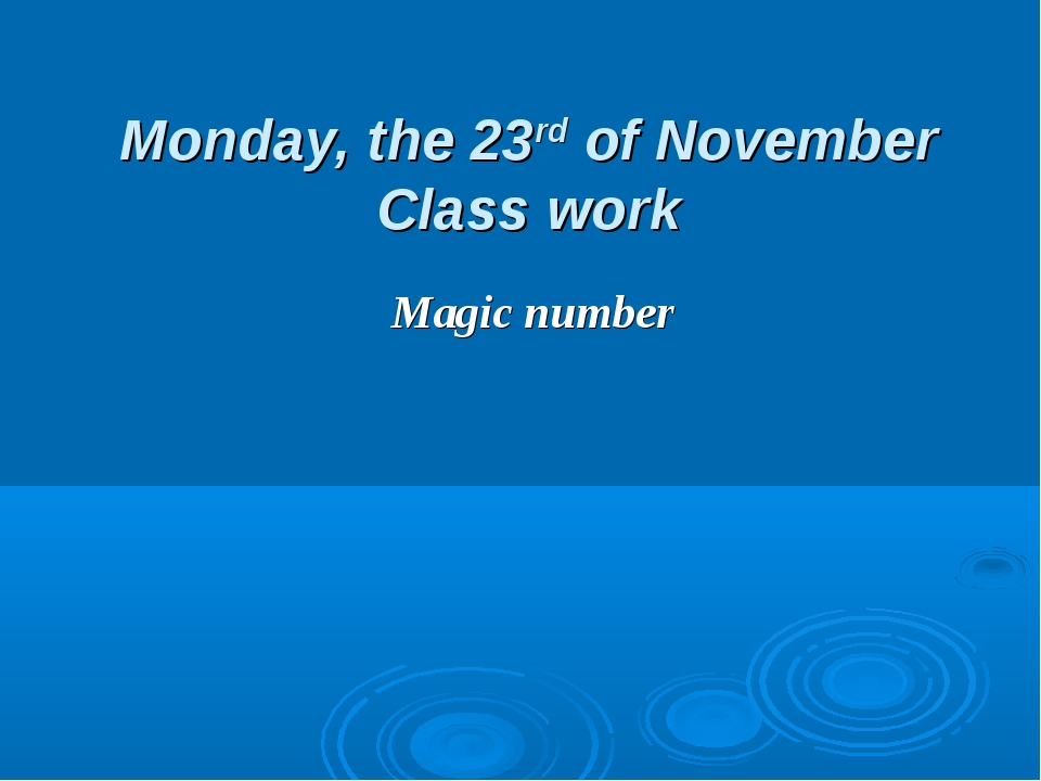 Monday, the 23rd of November Class work Magic number