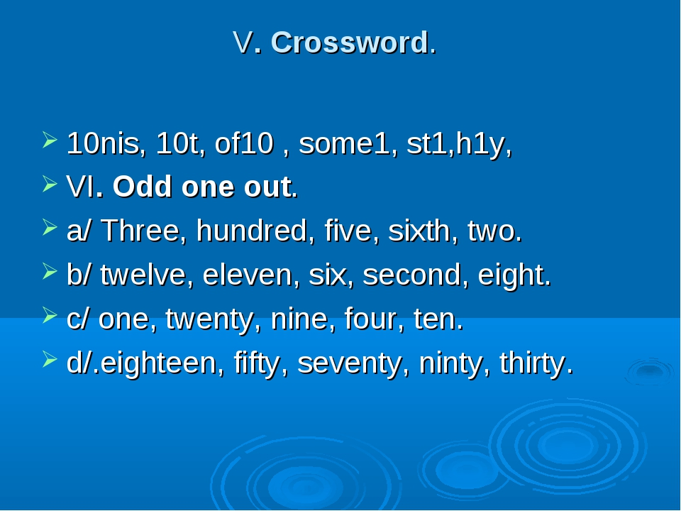 V. Crossword. 10nis, 10t, of10 , some1, st1,h1y, VI. Odd one out. a/ Three, h...