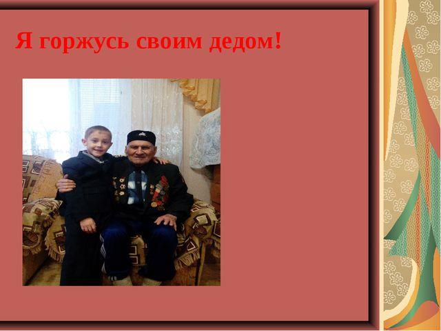 Я горжусь своим дедом!