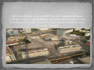 Alexanderplatz DerAlexanderplatzist ein zentraler Platz und Verkehrsknoten