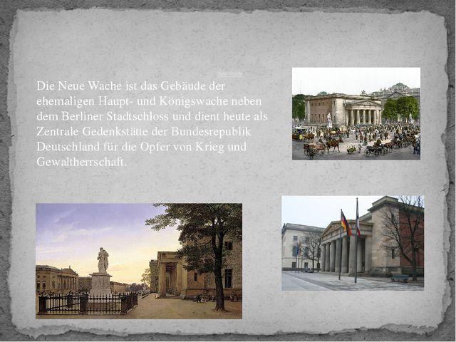 Neue Wache DieNeue Wacheist das Gebäude der ehemaligenHaupt- und Königswa...