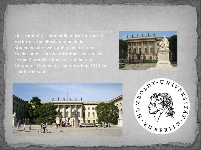 Humboldt-Universität zu Berlin Die Humboldt-Universität zu Berlin (kurz HU B...