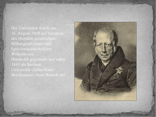 Humboldt-Universität zu Berlin Die Universität wurde am 16.August 1809auf...
