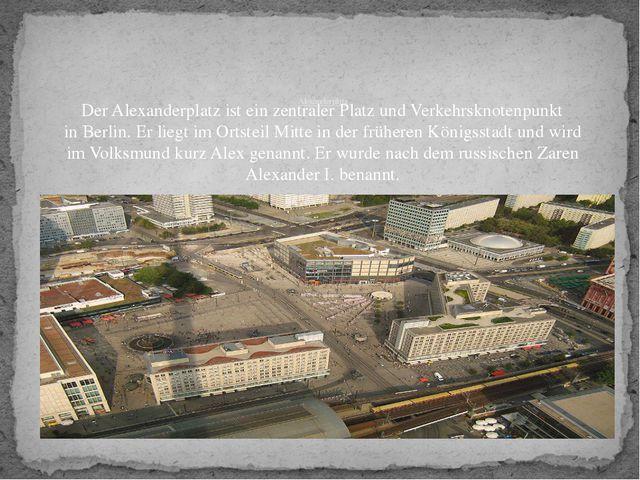 Alexanderplatz DerAlexanderplatzist ein zentraler Platz und Verkehrsknoten...