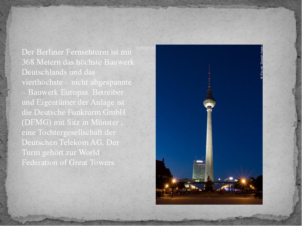 Berliner Fernsehturm Der Berliner Fernsehturm ist mit 368 Metern das höchste...
