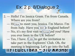 Ex. 2 p. 8/Dialogue 2 Nice been Europe was