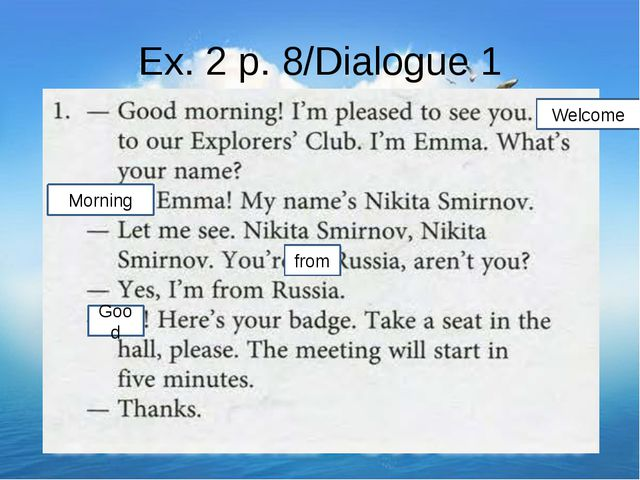 Ex. 2 p. 8/Dialogue 1 Welcome Morning from Good